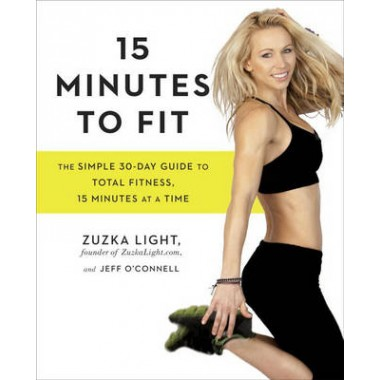 15 Minutes To Fit :The Simple, 30-Day Guide to Total Fitness, 15 Minutes at a Time