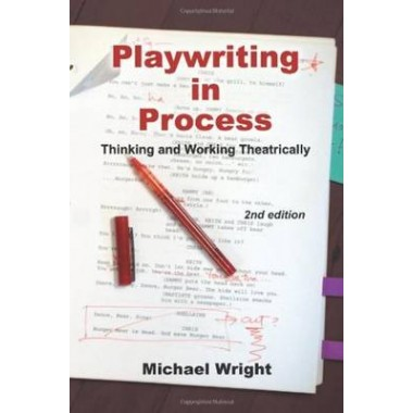 Playwriting in Process :Thinking and Working Theatrically