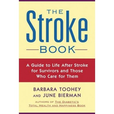 The Stroke Book :A Guide to Life After Stroke for Survivors and Those Who Care for Them