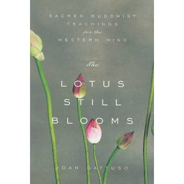 The Lotus Still Blooms :Sacred Buddhist Teachings for the Western Mind