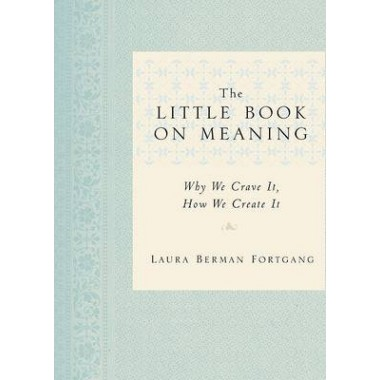 The Little Book on Meaning :Why We Crave It, How We Create It