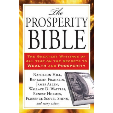 Prosperity Bible :The Greatest Writings of All Time on the Secrets to Wealth and Prosperity