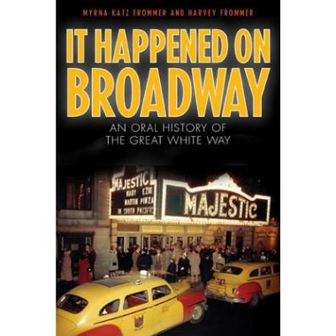 It Happened on Broadway :An Oral History of the Great White Way