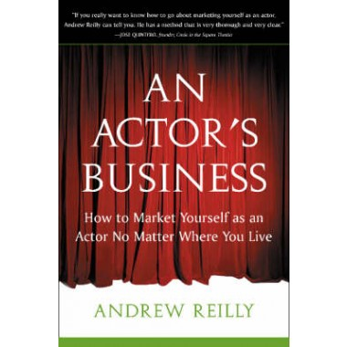 Actor's Business :How to Market Yourself As an Actor No Matter Where You Live