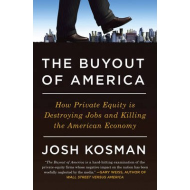 The Buyout Of America :How Private Equity is Destroying Jobs and Killing the American Economy