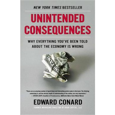 Unintended Consequences :Why Everything You've Been Told about the Economy Is Wrong