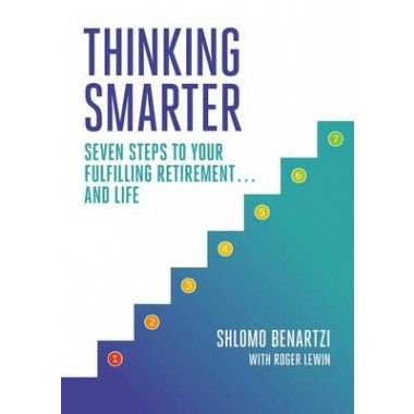 Thinking Smarter :Seven Steps to Your Fulfilling Retirement...and Life