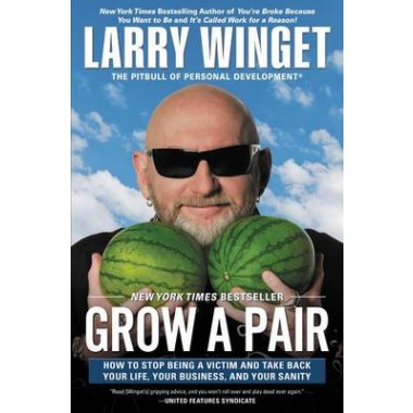 Grow a Pair :How to Stop Being a Victim and Take Back Your Life, Your Business, and Your Sanity