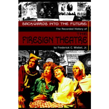 Backwards Into the Future :The Recorded History of the Firesign Theatre