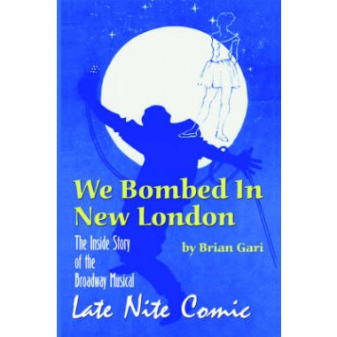 We Bombed in New London :The Inside Story of the Broadway Musical Late Nite Comic