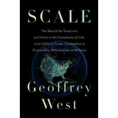 Scale :The Universal Laws of Growth, Innovation, Sustainability, and the Pace of Life in Organisms, Cities, Economies, and Companies