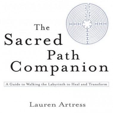 The Sacred Path Companion :A Guide to Walking the Labyrinth to Heal and Transform