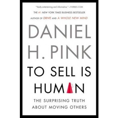 To Sell Is Human :The Surprising Truth about Moving Others