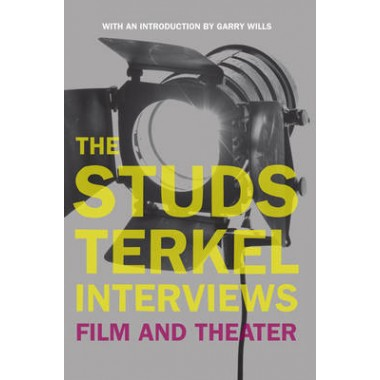 The Studs Terkel Interviews :Film and Theater