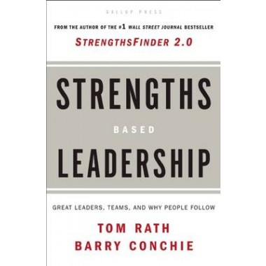 Strengths Based Leadership :Great Leaders, Teams, and Why People Follow