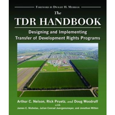 The TDR Handbook :Designing and Implementing Transfer of Development Rights Programs