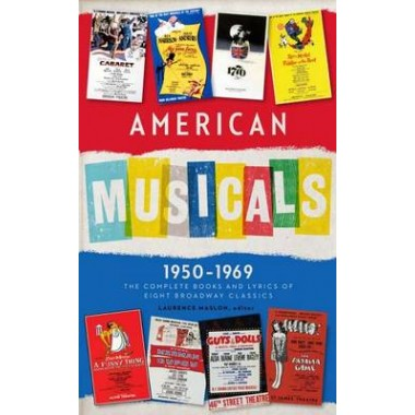 American Musicals: The Complete Books and Lyrics of Eight Broadway Classics 1950 -1969 (Loa #254) :Guys and Dolls / The Pajama Game / My Fair Lady / Gypsy / A Funny Thing Happened on the Way to the Forum / Fiddler on the Roof / Cabaret / 1776