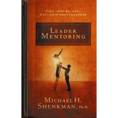 Leader Mentoring :Find, Inspire, and Cultivate Great Leaders