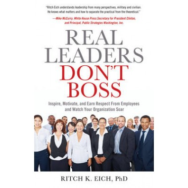 Real Leaders Dont Boss :Inspire, Motivate, and Earn Respect from Employees and Watch Your Organization Soar