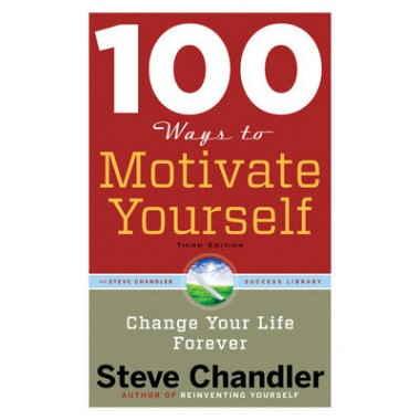 100 Ways to Motivate Yourself :Change Your Life Forever