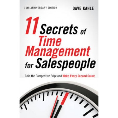 11 Secrets of Time Management for Sales People :Gain the Competitive Edge and Make Every Second Count