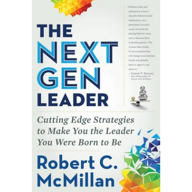 Next Gen Leader :Cutting Edge Strategies to Make You the Leader You Were Born to be