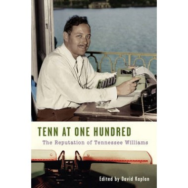 Tenn at One Hundred :The Reputation of Tennessee Williams