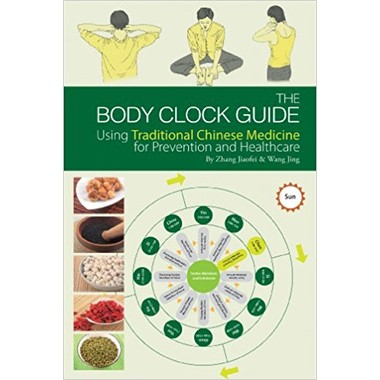 The Body Clock Guide :Using Traditional Chinese Medicine for Prevention and Healthcare