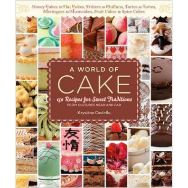 A World of Cake :150 Recipes for Sweet Traditions from Cultures Near and Far