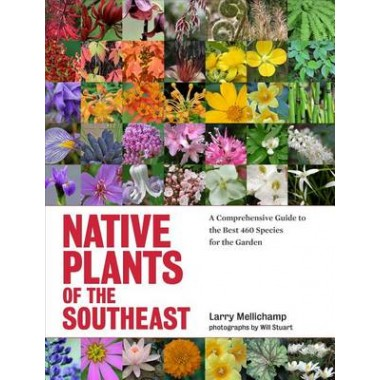 Native Plants of the Southeast :A Comprehensive Guide to the Best 460 Species for the Garden