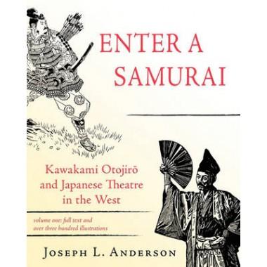 Enter a Samurai :Kawakami Otojiro and Japanese Theatre in the West, Volume 1