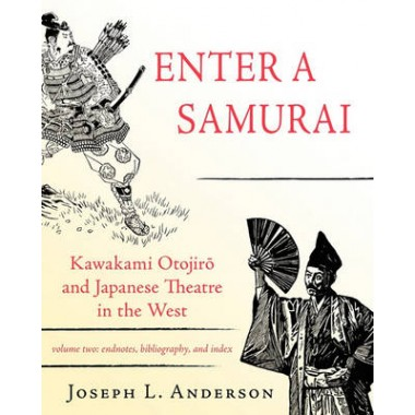 Enter a Samurai :Kawakami Otojiro and Japanese Theatre in the West, Volume 2