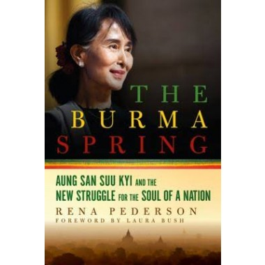 The Burma Spring :Aung San Suu Kyi and the New Struggle for the Soul of a Nation
