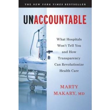 Unaccountable :What Hospitals Won't Tell You and How Transparency Can Revolutionize Health Care