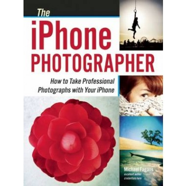 The Iphone Photographer :How To Take Professional Photographs with your Iphone