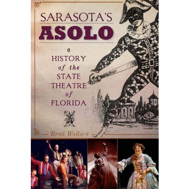 Sarasota's Asolo :A History of the State Theatre of Florida