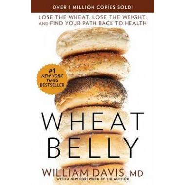 Wheat Belly :Lose the Wheat, Lose the Weight, and Find Your Path Back to Health