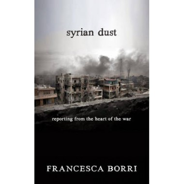 Syrian Dust :Reporting from the Heart of the War