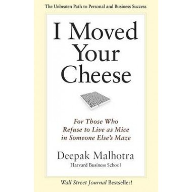 I Moved Your Cheese: For Those Who Refuse to Live as Mice in Someone Elses Maze :For Those Who Refuse to Live as Mice in Someone Else's Maze