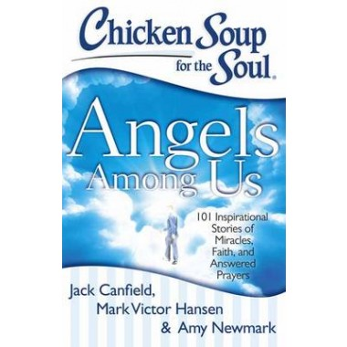 CSS: Angels Among Us :101 Inspirational Stories of Miracles, Faith, and Answered Prayers