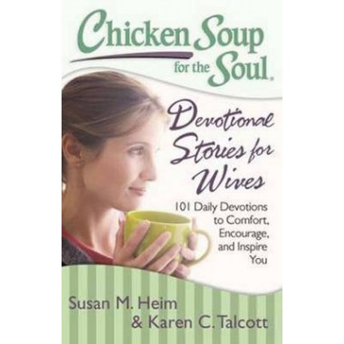 Chicken Soup for the Soul: Devotional Stories for Wives :101 Daily Devotions to Comfort, Encourage, and Inspire You