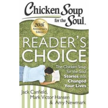 Chicken Soup for the Soul: Readers Choice :The Chicken Soup for the Soul Stories That Changed Your Lives