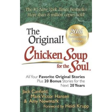 Chicken Soup for the Soul 20th Anniversary Edition :All Your Favorite Original Stories Plus 20 Bonus Stories for the Next 20