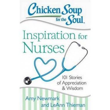 Chicken Soup for the Soul: Inspiration for Nurses :101 Stories of Appreciation and Wisdom
