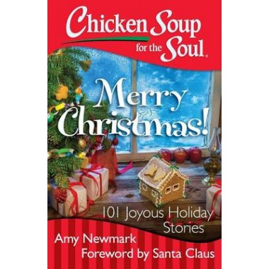 Chicken Soup for the Soul: Merry Christmas! :101 Joyous Holiday Stories