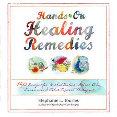 Hands-on Healing Remedies :150 Recipes for Herbal Balms, Salves, Oils, Liniments & Other Topical Therapies