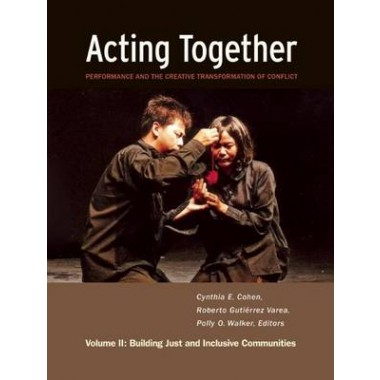 Acting Together II: Performance and the Creative Transformation of Conflict :Building Just and Inclusive Communities