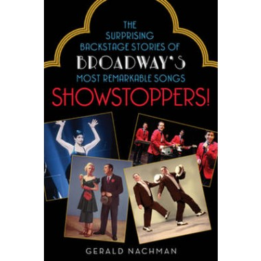 Showstoppers! :The Surprising Backstage Stories of Broadway's Most Remarkable Songs