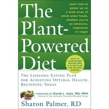 The Plant Powered Diet :The Lifelong Eating Plan for Achieving Optimal Health, Beginning Today
