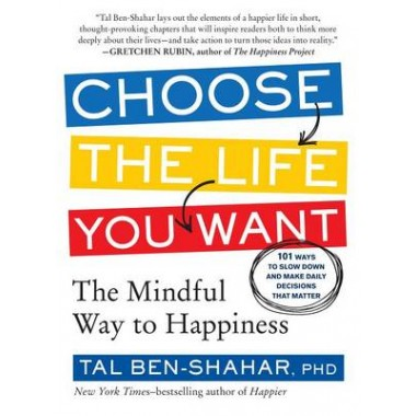 Choose the Life You Want :The Mindful Way to Happiness